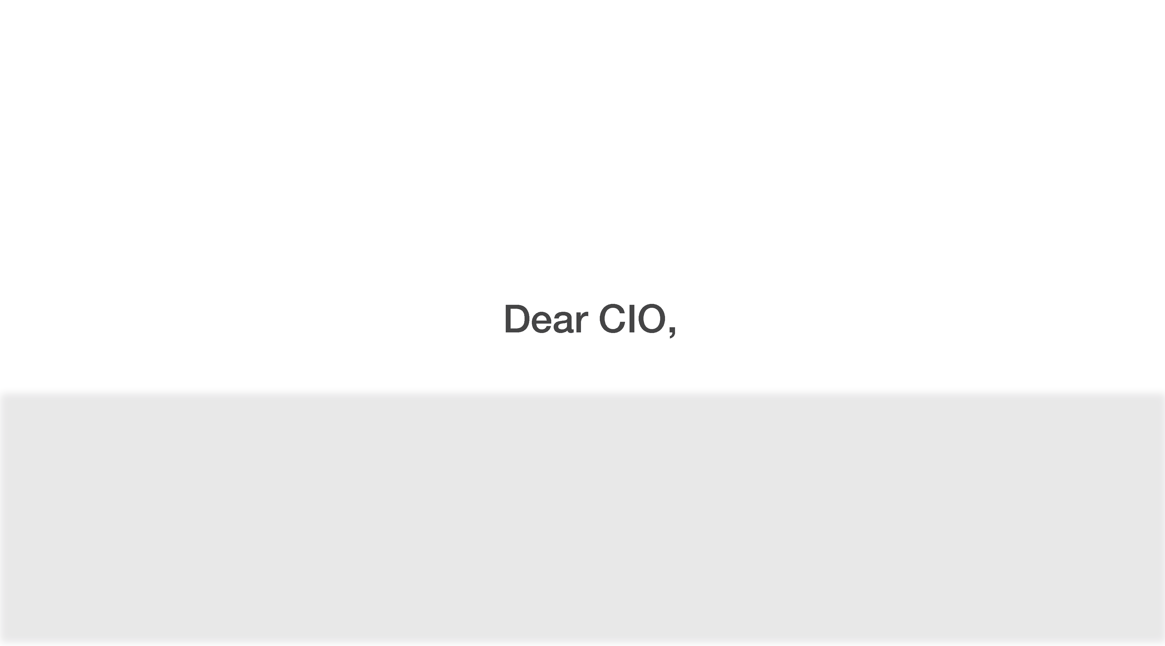 Dear CIO – if you are seeking peace of mind… I may be able to help you